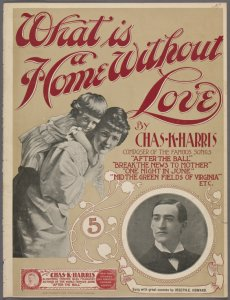 What is a home without love / words and music by Chas. K. Harris.