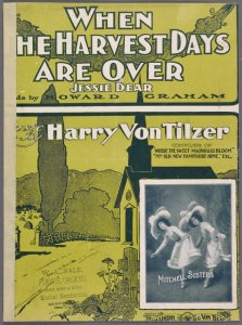 When the harvest days are over. (Jessie dear) / words by Howard Graham ; music by Harry Von Tilzer.
