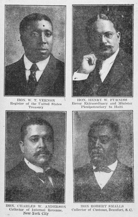 Hon. W. T. Vernon, Register of the United States Treasury; Hon. Henry W. Furniss, Envoy Extraordinary and Minister Plenipotentiary to Haiti; Hon. Charles W. Anderson, Collector of Internal Revenue, New York City; Hon. Robert Smalls, Collector of Customs, Beaufort, S. C.