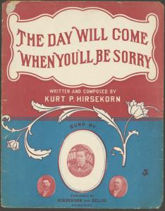 The day will come when you'll be sorry / words and music by Kurt P. Hirsekorn.