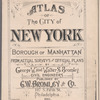 Atlas of the city of New York, borough of Manhattan. From actual surveys and official plans