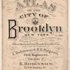 Robinson's atlas of the city of Brooklyn, New York : embracing all territory within its corporate limits; from official records ...