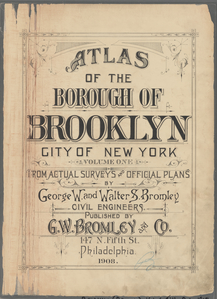Atlas of the Borough of Brooklyn, City of New York (Volume One): from actual surveys and official plans by George W. and Walter S. Bromley.