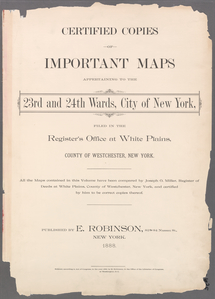 Certified copies of important maps appertaining to the 23rd and 24th wards, City of New York, filed in the Register's office at White Plains, County of Westchester, New York ...
