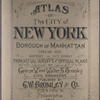 Atlas of the city of New York, Borough of Manhattan, Volume One (Battery to 14th Street) ; from actual surveys and official plans