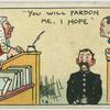 """""""You will pardon me, I hope."""""""