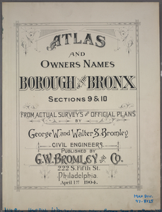 Atlas and owners names, borough of the Bronx, sections 9 & 10 : from actual surveys and official plans / by George W. and Walter S. Bromley.