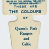 These are the colours of Queen's Park Rangers and Celtic A. F. C.