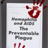 Hemophilia and AIDS: The preventable plague.  Verso: No more cover up! Hemophiliacs deserve the truth.