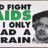 I'd fight AIDS if I only had a brain verso: Pataki: Medicaid cuts kill.