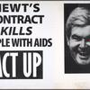 Newt's contract kills people with AIDS. ACT UP.  Verso: Deadlier than the virus. ACT UP. [Gingrich]