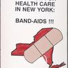 The real answer to New York's health care crisis. Your New York health card.  Verso: Cuomo's solution for health care in New York: Band-AIDS!!!