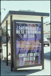 Women Don't Get AIDS.  They Just Die from It. (Bus shelter; Spanish)
