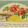 That your Birthday may prove both bright and happy is my most earnest wish.