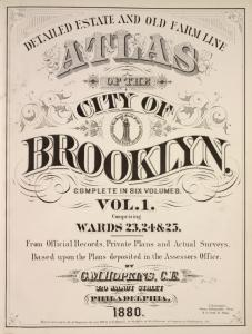 Detailed Estate and Old Farm Line Atlas of The City of Brooklyn. Complete In Six Volumes. Vol. 1. Comprising Wards 23, 24 & 25. From Official Records, Private Plans and Actual Surveys, Based upon the Plans deposited in the Assessors Office. By G.M. Hopkins, C.E. 320 Walnut Street, Philadelphia. 1880. [Title Page.]