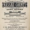 Atlas of Nassau County Long Island N.Y. Complete in One Volume Historial - Statistical. Based upon Maps on File at the County Seat in Mineola and upon Private Plans and Surveyors and individual owners. Supplemented by Careful Measurements & Filed Observations by our own corps of Engineers. Published by E. Belcher - Hype. No.97 Liberty St. Brooklyn No.5 Beekman St. Manhattan. 1914. [Title page]