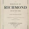 Atlas of the Borough of Richmond City of New York - Second and Revised Edition - From Official Records, Private Plans and Actual Surveys Compiled by and under the Supervision of E. Robinson and R. H. Pidgeon - E. Robinson, Publisher 49 Liberty Street, New York 1907 [Title Page]