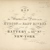 Maps of the Wharves & Piers on the Hudson and East Rivers, from the Battery to 13th St New York. 1855