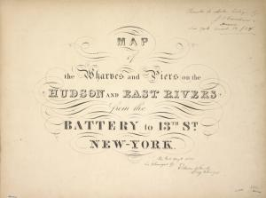 Maps of the Wharves & Piers on the Hudson and East Rivers, from the Battery to 13th St New York. 1855.