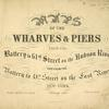Maps of the Wharves & Piers from the Battery to 61st Street on the Hudson River and from the Battery to 41st Street on the East River New York.