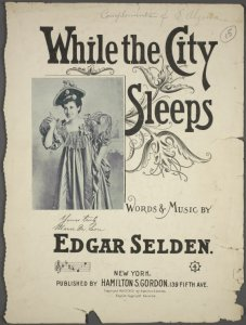 While the city sleeps / words and music by Edgar Selden.