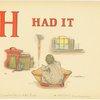 H Had It