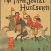 The three jovial huntsmen.