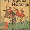 The three jovial huntsmen.