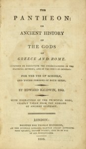 The pantheon: or Ancient history of the gods of Greece and Rome. Intended to facilitate the understanding of the classical authors, and of poets in general. For the use of schools, and young persons of both sexes. By Edward Baldwin, Esq.