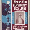 I needs you very badly, Liza Jane