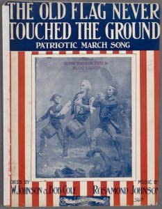 The old flag never touched the ground / words by J. W. Johnson & Bob Cole ; music by Rosamond Johnson.