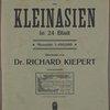 Karte von Kleinasien in 24 Blatt. Massstab 1:400,000. Bearbeitet von Dr. Richard Kiepert. Berlin Dietrich Reimer (Ernst Vohsen). 1904-1907.