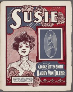 Susie / words by George Totten Smith ; music by Harry Von Tilzer.