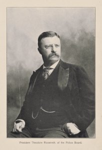President Theodore Roosevelt, of the Police Board.