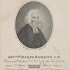 Revd. William Romaine A.M. Rector of St. Andrew by the Wardrobe, and St. Ann's Black-Fryers, likewise lecturer of St. Dunstans in the west