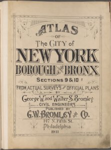 Atlas of city of New York Borough of the Bronx. Sections 9 & 10. From actual surveys and official plans by George W. and Walter &. Bromley civil Engineers. Published by G.W.Bromley and co. 147 N. Fifth St., Philadelphia. 1911.