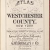 Atlas of Westchester County. New York. Volume One. From Actual surveys and Official plans by George W. and Walter and Bromley civil engineers. Published by G. W. Bromley and Co., 147 N. Fifth St., Philadelphia. 1910.