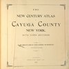 The new century atlas of Cayuga County, new York. With farm records. By the company's corps of expert engineers and draughtsmen. Otto Barthel, Chief engineer., Philadelphia: Century Map Co. 1904.