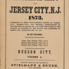 "Insurance maps of Jersey City, N.J. 1873. Consisting of what was formerly known as ""Jersey City,"" ""Hudson City,"" and ""Bergen,"" consolidated by the charter of March 16th, 1870, with the names of the streets as adopted by the mayor and alderman of Jersey City, approved Dec. 7th, 1871. In six volumes. Jersey City Portion, Vols. 1 & 2, Hudson City Portion, Vols. 3 & 4, Bergen City Portion, Vols. 5 & 6. Hudson City Volume 4. Surveyed, compiled and published by Spielmann & Brush, Civil engineers, Hoboken, N.J."