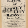 Plat book of Jersey City and Bayonne, Hudson Co., N.J. from offical records, private plans and actual surveys