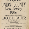 Atlas of Union County, New Jersey. 1906. From maps and data by Jacob L. Bauer county engineer. Private plans, surveys and official records. Under the supervision of and published by E. Robinson & co. 428 Lafayette St.