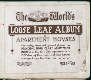 The World's loose leaf album of apartment houses containing views and ground plans of the principal high class apartment houses in New York City, together with a map showing the situation of these houses, transportation facilities, etc.