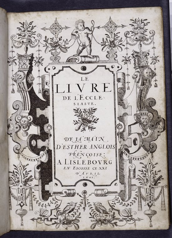 "Title page of the ""Livre de l'Ecclesiaste,"" with border design including putti, Esther Inglis' name, date."