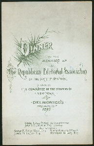 "DINNER TO THE MEMBERS OF THE REPUBLICAN EDITORIAL ASSOCIATION OF THE STATE OF NEW YORK [held by] A COMMITTEE OF THE CITIZENS OF NEW YORK [at] ""DELMONICO'S, NEW YORK, NY"" (HOT;)"