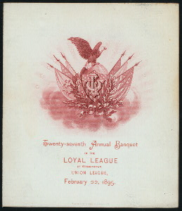 TWENTY-SEVENTH ANNUAL BANQUET OF THE LOYAL LEAGUE [held by] UNION LEAGUE [at] GERMANTOWN (PA?) (OTHER (PRIVATE CLUB?))