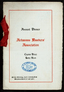 "ANNUAL DINNER [held by] ARKANSAS BANKERS' ASSOCIATION [at] ""CAPITAL HOTEL, LITTLE ROCK, AR"" (HOTEL;)"