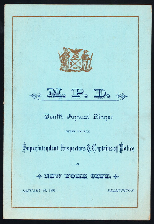 "TENTH ANNUAL DINNER [held by] SUPERINTENDENT INSPECTORS AND CAPTAINS OF POLICE OF NEW YORK CITY [at] ""DELMONICO'S, NEW YORK, NY"" (REST)"