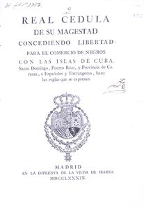 Royal Spanish decree granting Spanish subjects and foreigners in Cuba, Puerto Rico, Santo Domingo and the Province of Caracas the right to purchase black slaves.