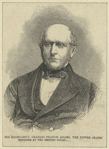 His excellency Charles Francis Adams, the United States' minister at the British Court.