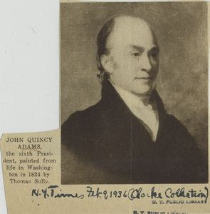 John Quincy Adams, the sixth President, painted from life in Washington in 1824 by Thomas Scully [clipping from the New York Times, February 9, 1936].